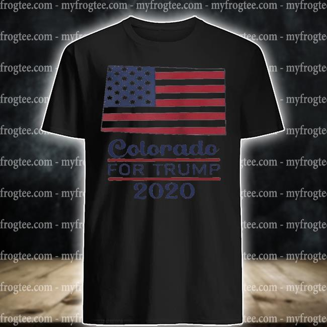 Colorado for donald trump 2020 flag shirt