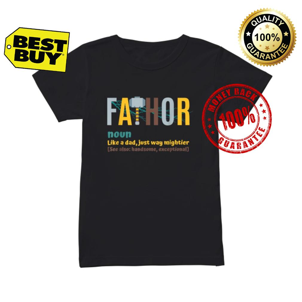 bc8d01ab Fathor mjolnir Like A Dad Just Way Mightier Father Day shirt ladies tee