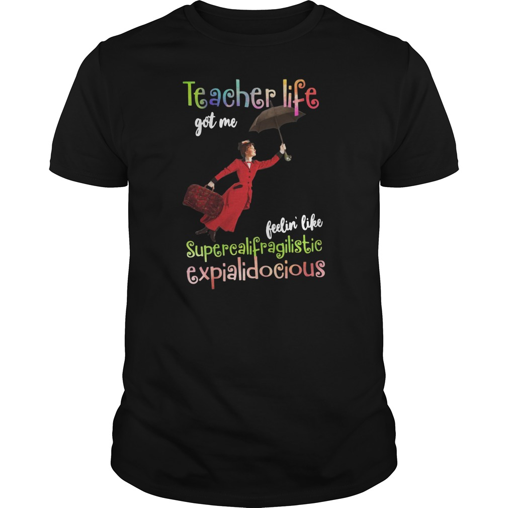 Teacher life got me feelin' like supercalifragilisticexpialidocious shirt tank top