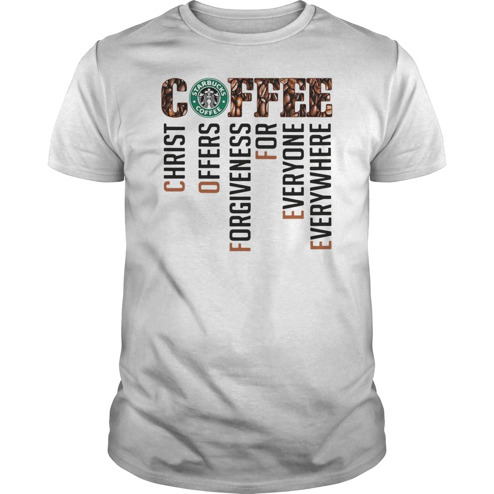 Coffee starbucks christ offers forgiveness for everyone everywhere guys tee