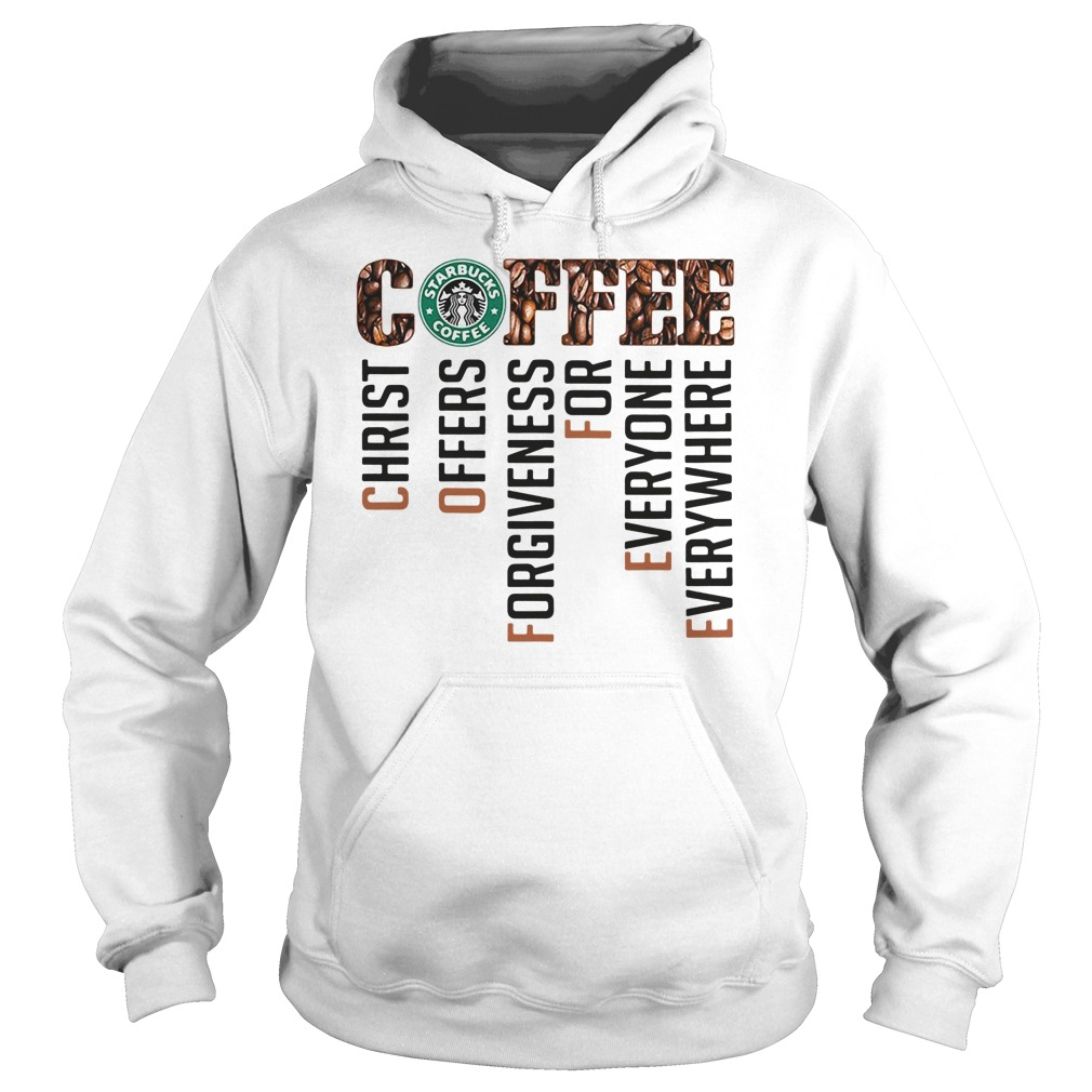 Coffee starbucks christ offers forgiveness for everyone everywhere hoodie