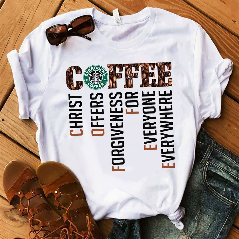 Coffee starbucks christ offers forgiveness for everyone everywhere shirt