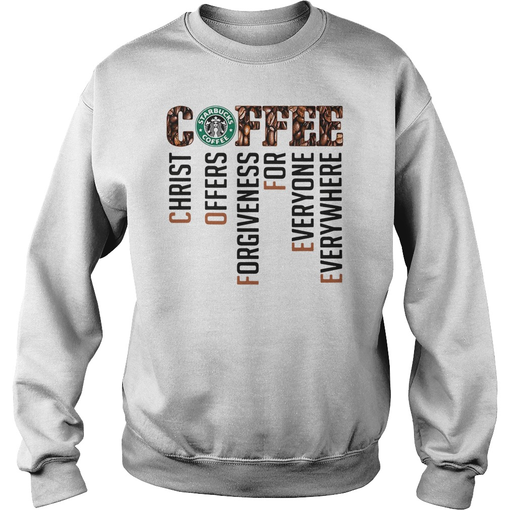 Coffee starbucks christ offers forgiveness for everyone everywhere sweater