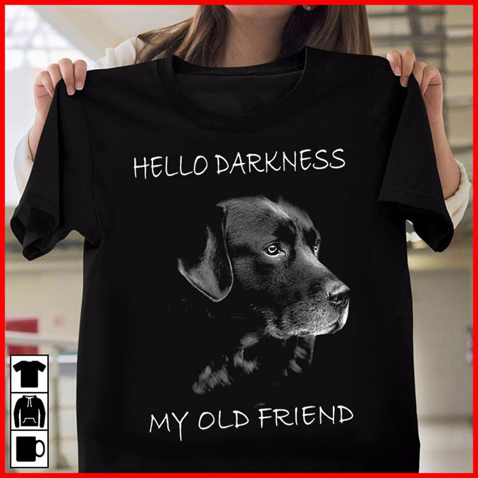 Dog hello darkness my old friend shirt