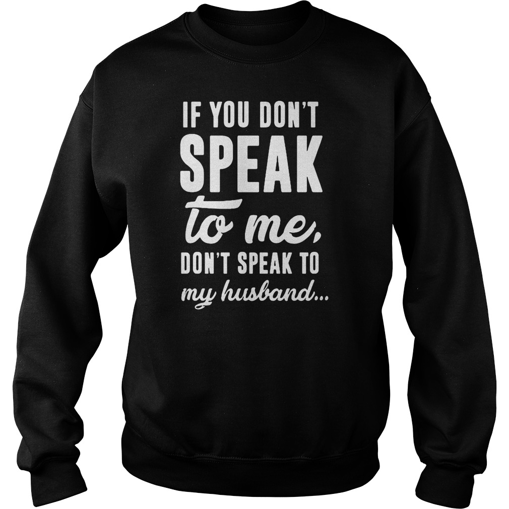 If you don't speak to me don't speak to my husband sweater