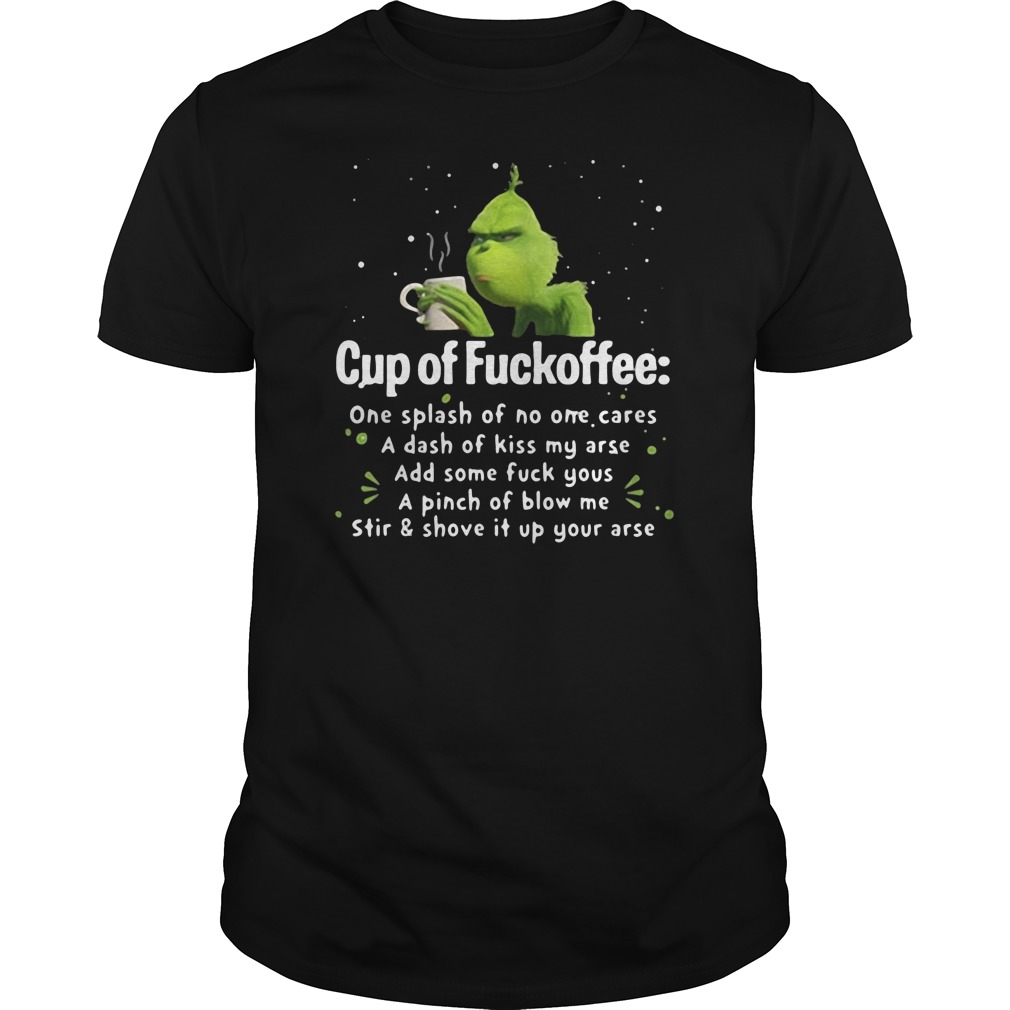 Grinch cup of fuckoffee one splash of no one cares a dash of kiss my arse guys tee