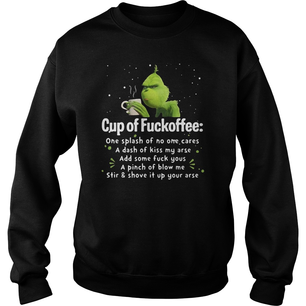 Grinch cup of fuckoffee one splash of no one cares a dash of kiss my arse sweater