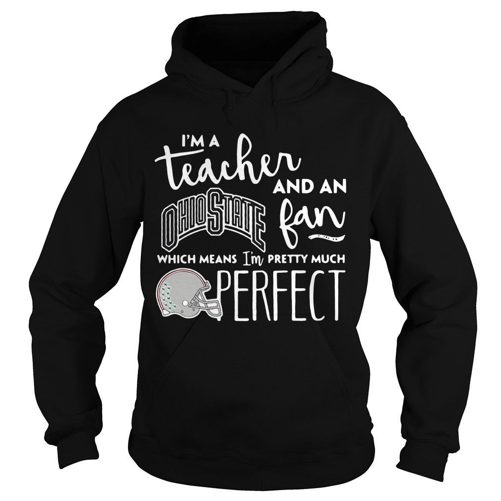 I'm a teacher and an Ohio State fan which mean I'm pretty much perfect hoodie