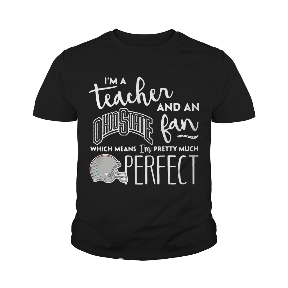 I'm a teacher and an Ohio State fan which mean I'm pretty much perfect youth tee
