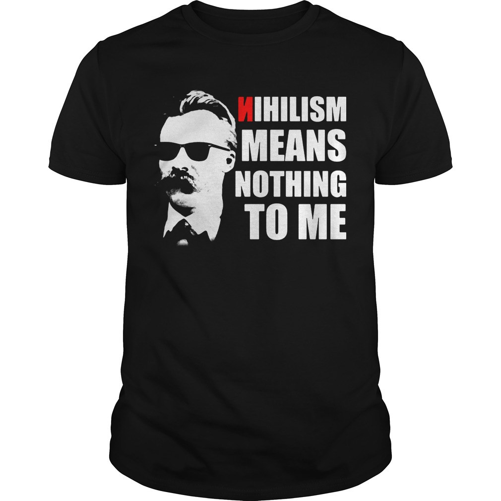 Nihilism means nothing to me shirt