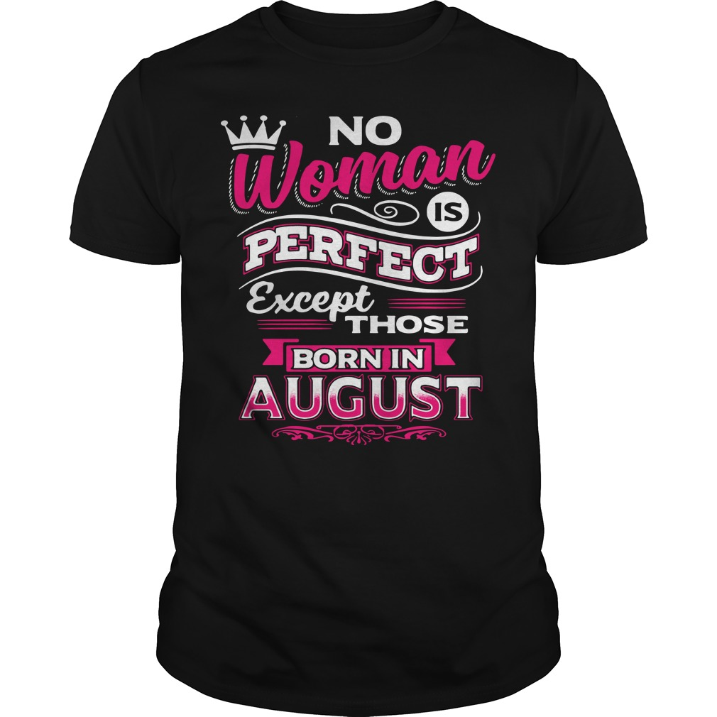 No woman is perfect except those born in august shirt