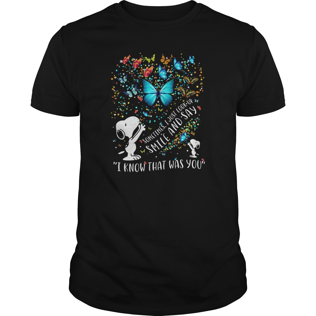 Snoopy Butterfly Sometimes I Just Look Up Smile And Say I Know That Was You guys tee