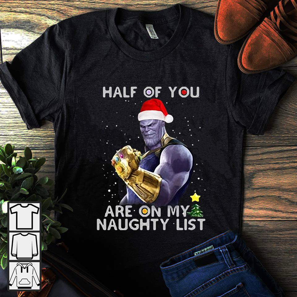 Thanos Half of you are on my naughty list shirt