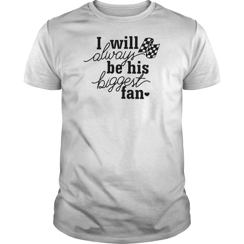 I will always be his biggest fan shirt