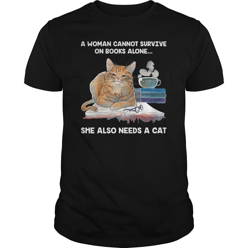 A woman cannot survive on books alone she also need a cat guys tee