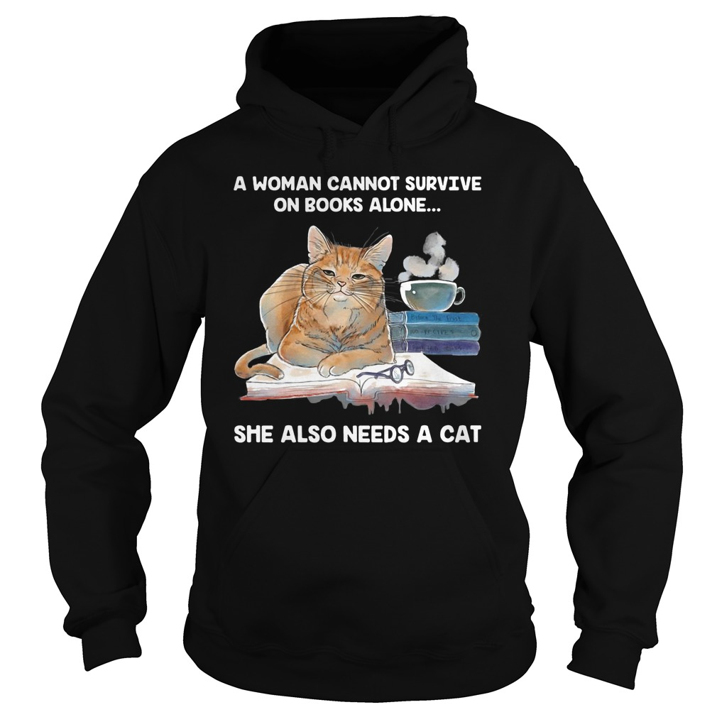 A woman cannot survive on books alone she also need a cat hoodie