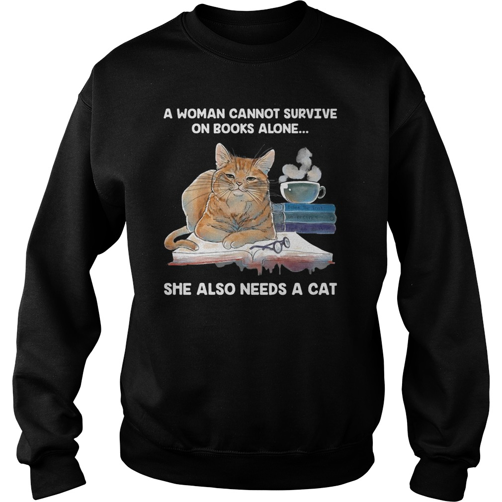A woman cannot survive on books alone she also need a cat sweater
